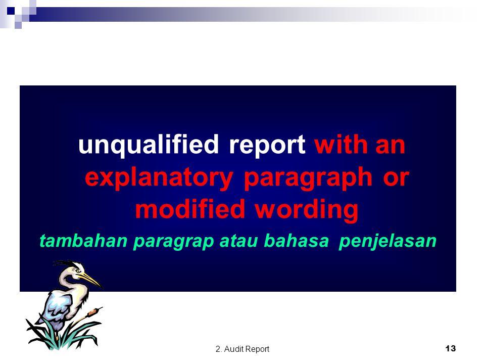 2. Audit Report13 unqualified report with an explanatory paragraph or modified wording tambahan paragrap atau bahasa penjelasan