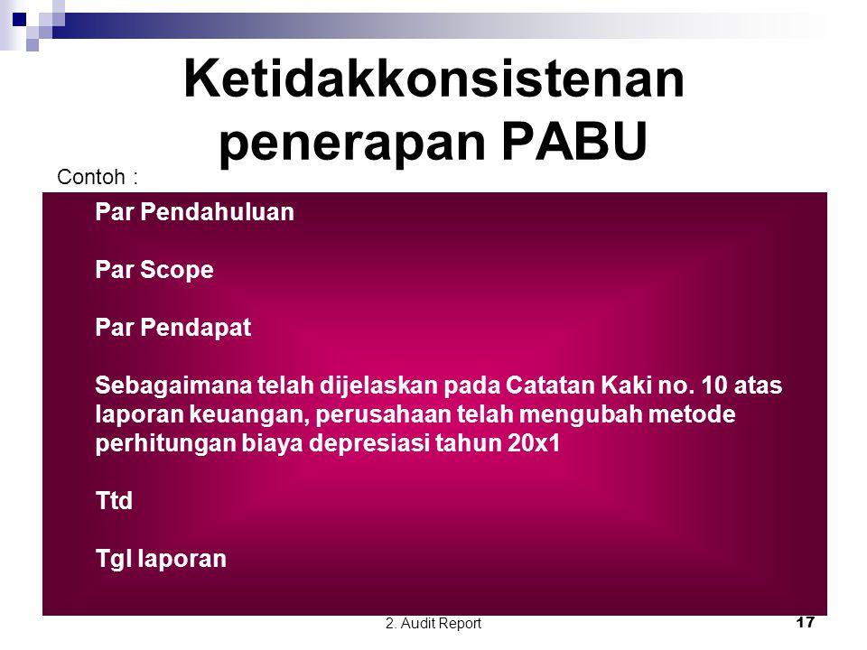 2. Audit Report17 Ketidakkonsistenan penerapan PABU Par Pendahuluan Par Scope Par Pendapat Sebagaimana telah dijelaskan pada Catatan Kaki no. 10 atas