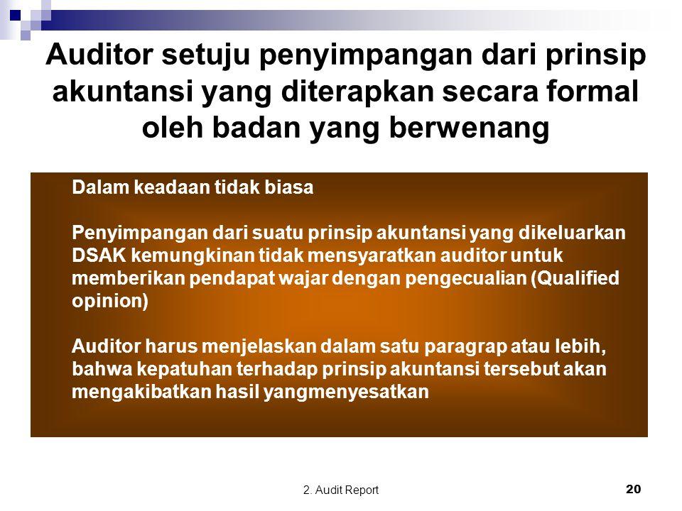 2. Audit Report20 Auditor setuju penyimpangan dari prinsip akuntansi yang diterapkan secara formal oleh badan yang berwenang Dalam keadaan tidak biasa
