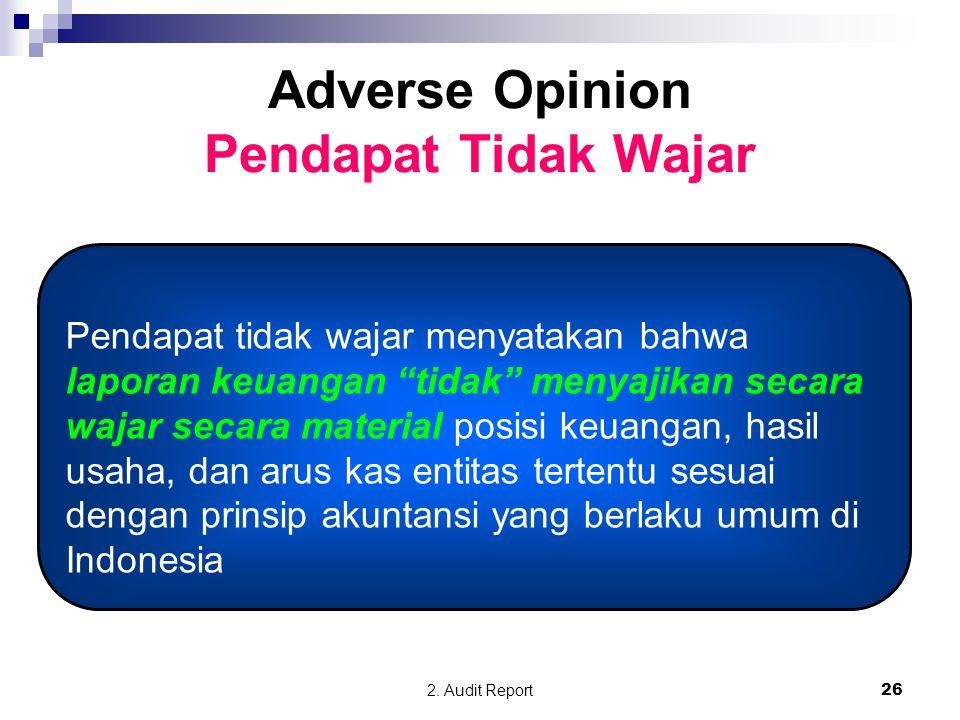 """2. Audit Report26 Adverse Opinion Pendapat Tidak Wajar Pendapat tidak wajar menyatakan bahwa laporan keuangan """"tidak"""" menyajikan secara wajar secara m"""