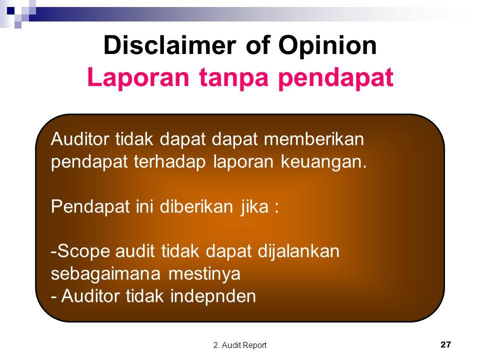 2. Audit Report27 Disclaimer of Opinion Laporan tanpa pendapat Auditor tidak dapat dapat memberikan pendapat terhadap laporan keuangan. Pendapat ini d
