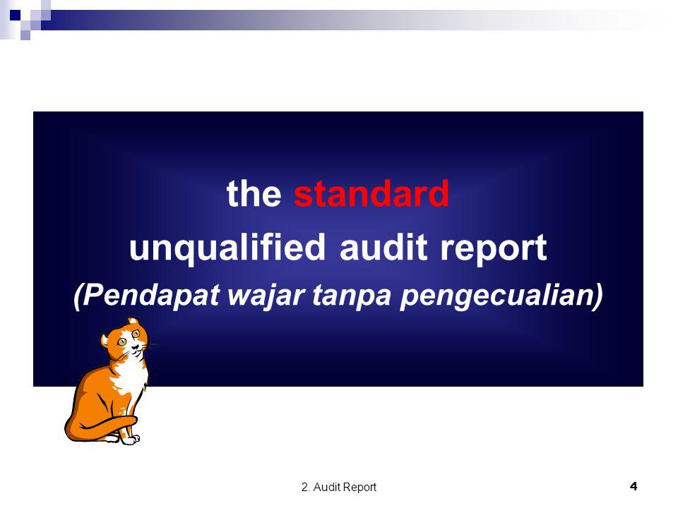 2. Audit Report4 the standard unqualified audit report (Pendapat wajar tanpa pengecualian)