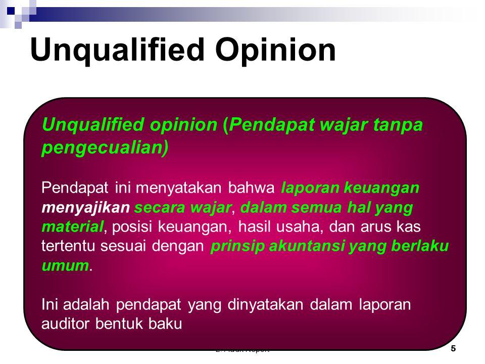 2. Audit Report5 Unqualified Opinion Unqualified opinion (Pendapat wajar tanpa pengecualian) Pendapat ini menyatakan bahwa laporan keuangan menyajikan