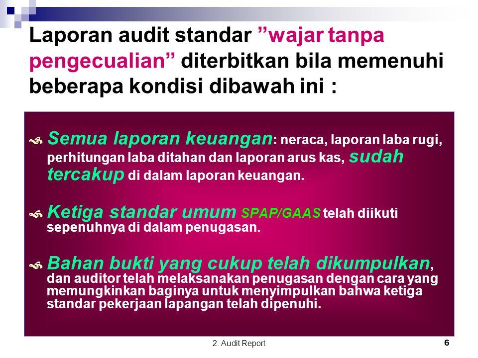 """2. Audit Report6 Laporan audit standar """"wajar tanpa pengecualian"""" diterbitkan bila memenuhi beberapa kondisi dibawah ini :  Semua laporan keuangan :"""