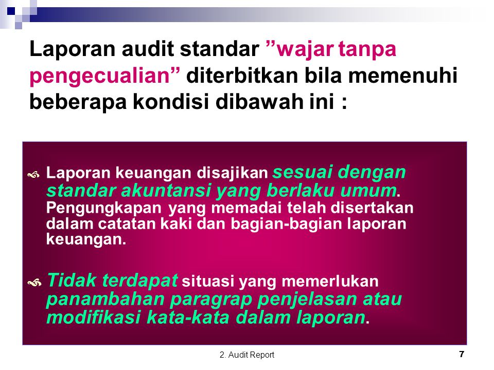 """2. Audit Report7 Laporan audit standar """"wajar tanpa pengecualian"""" diterbitkan bila memenuhi beberapa kondisi dibawah ini :  Laporan keuangan disajika"""