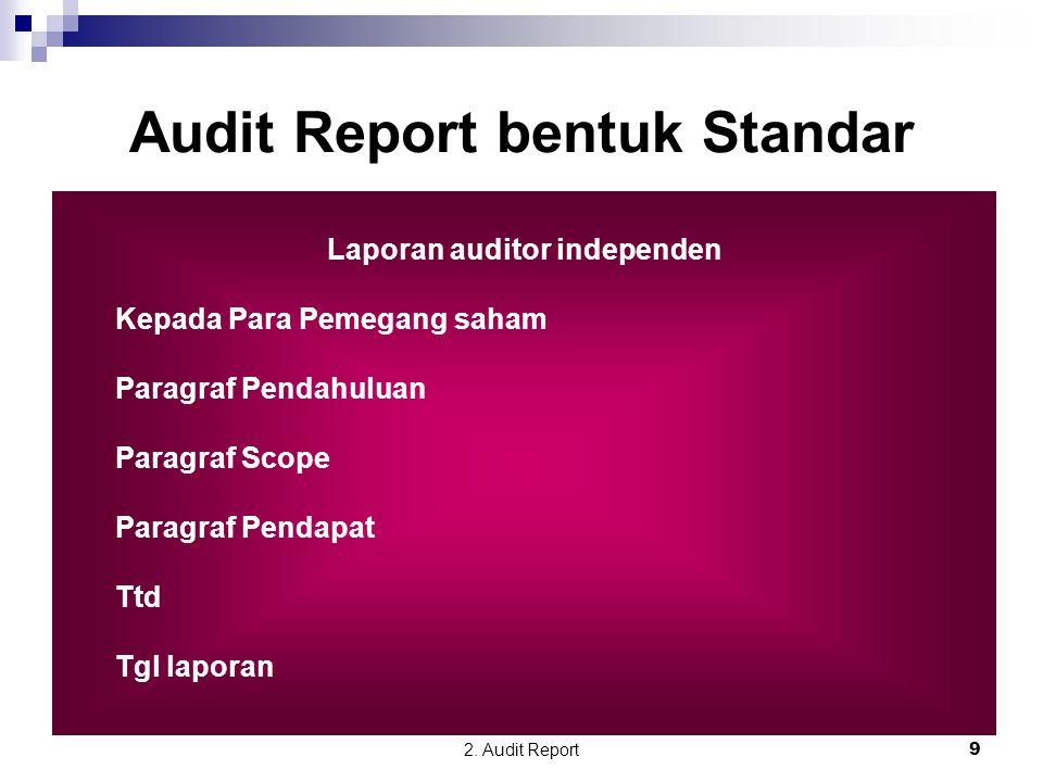 2. Audit Report9 Audit Report bentuk Standar Laporan auditor independen Kepada Para Pemegang saham Paragraf Pendahuluan Paragraf Scope Paragraf Pendap