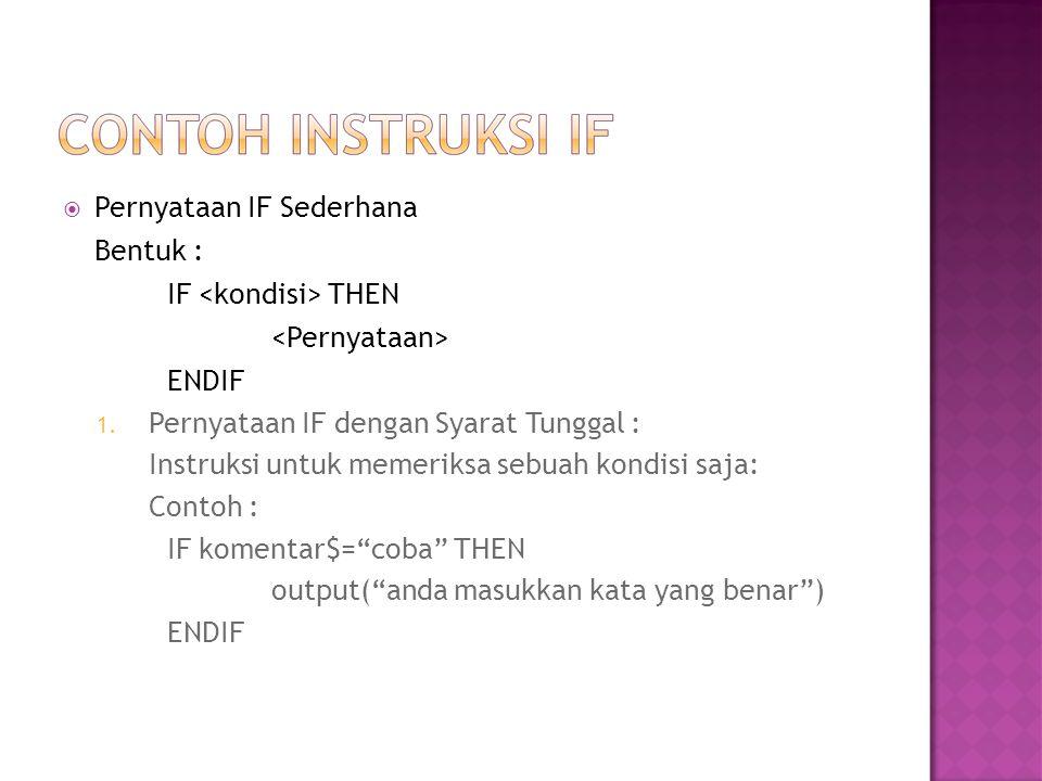  Pernyataan IF Sederhana Bentuk : IF THEN ENDIF 1.