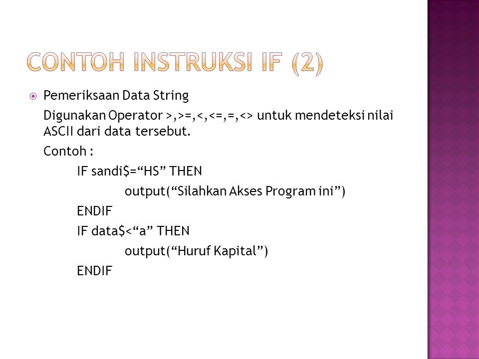  Pemeriksaan Data String Digunakan Operator >,>=, untuk mendeteksi nilai ASCII dari data tersebut.