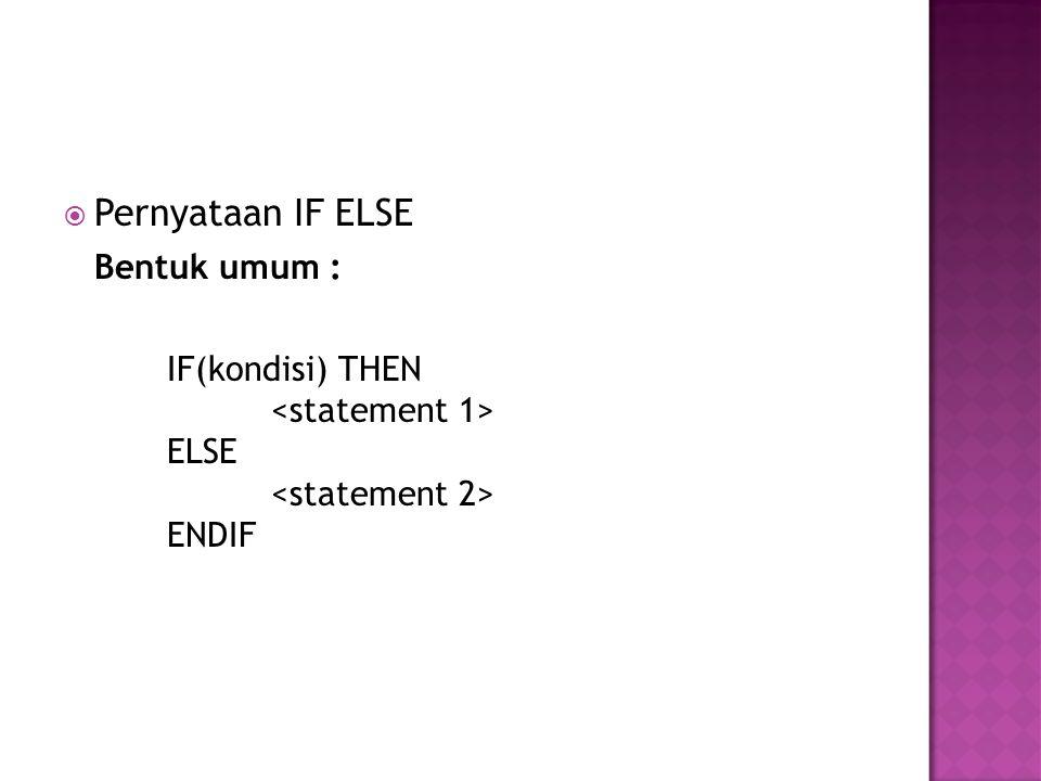  Pernyataan IF ELSE Bentuk umum : IF(kondisi) THEN ELSE ENDIF