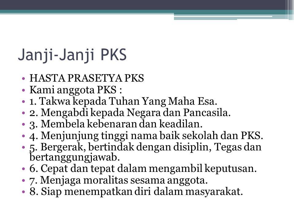 Janji-Janji PKS HASTA PRASETYA PKS Kami anggota PKS : 1.