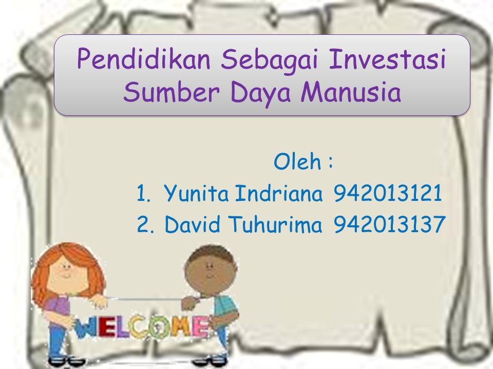 Oleh : 1.Yunita Indriana942013121 2.David Tuhurima942013137 Pendidikan Sebagai Investasi Sumber Daya Manusia