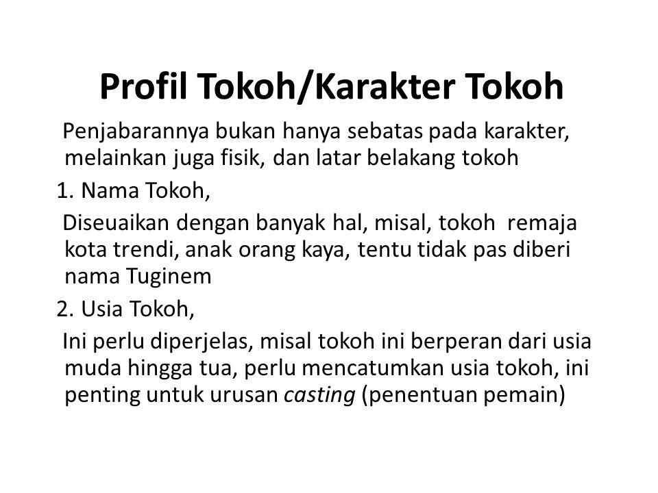 Profil Tokoh/Karakter Tokoh Penjabarannya bukan hanya sebatas pada karakter, melainkan juga fisik, dan latar belakang tokoh 1. Nama Tokoh, Diseuaikan