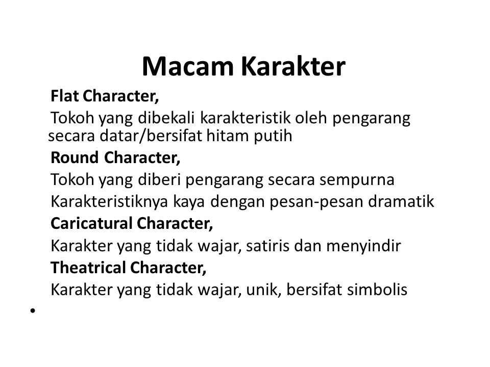 Macam Karakter Flat Character, Tokoh yang dibekali karakteristik oleh pengarang secara datar/bersifat hitam putih Round Character, Tokoh yang diberi p