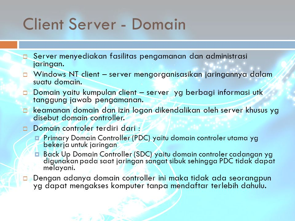 Client Server - Domain  Server menyediakan fasilitas pengamanan dan administrasi jaringan.  Windows NT client – server mengorganisasikan jaringannya