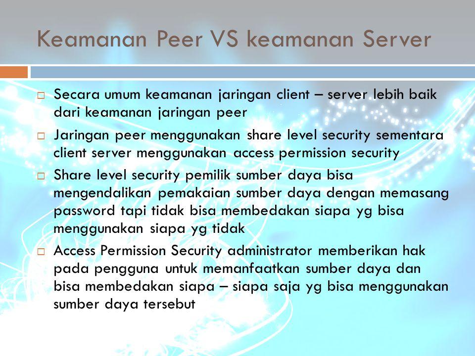 Keamanan Peer VS keamanan Server  Secara umum keamanan jaringan client – server lebih baik dari keamanan jaringan peer  Jaringan peer menggunakan sh
