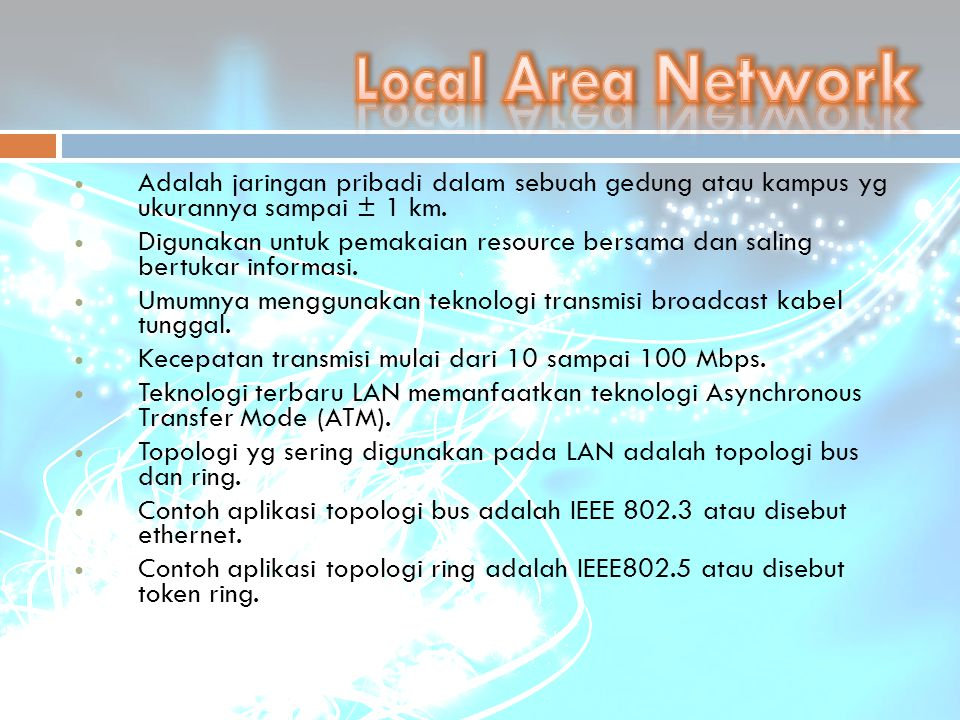 Pembentuk LAN (Local Area Network) 1.Komponen Fisik  PC (Personal Komputer)  Network Interface Card (NIC)  Kabel  Topologi Jaringan 2.