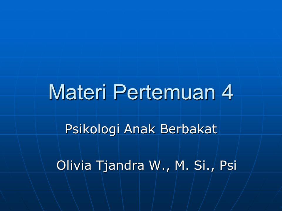 Materi Pertemuan 4 Psikologi Anak Berbakat Olivia Tjandra W., M. Si., Psi