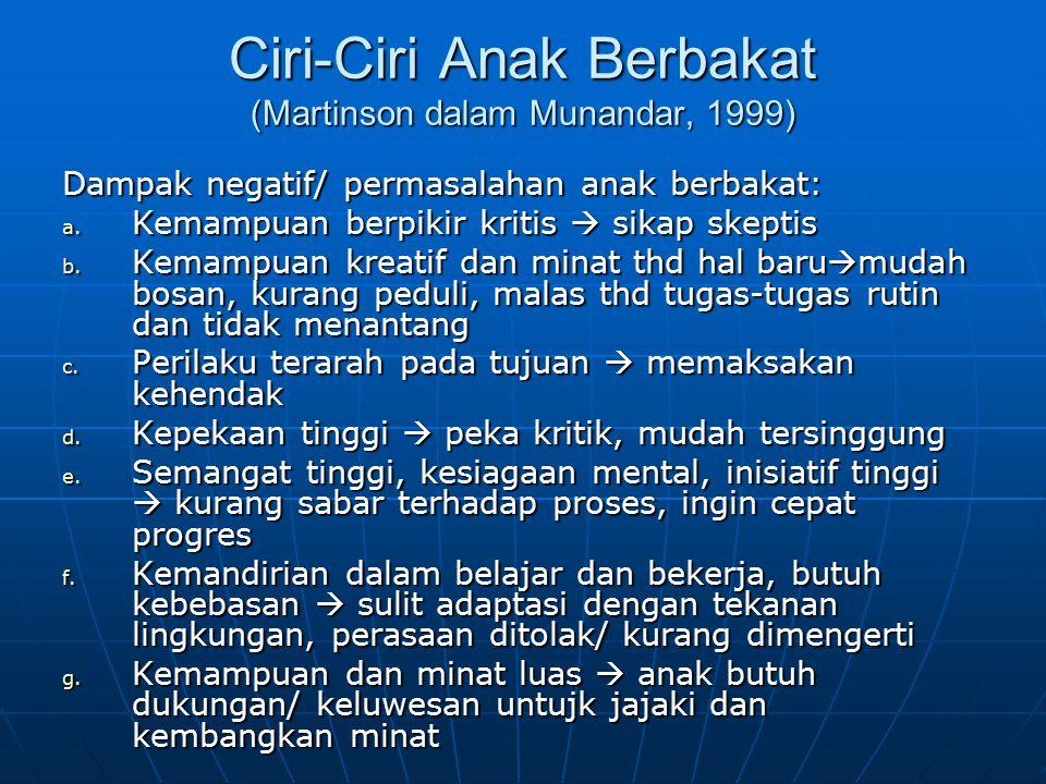 Ciri-Ciri Anak Berbakat (Martinson dalam Munandar, 1999) Dampak negatif/ permasalahan anak berbakat: a.