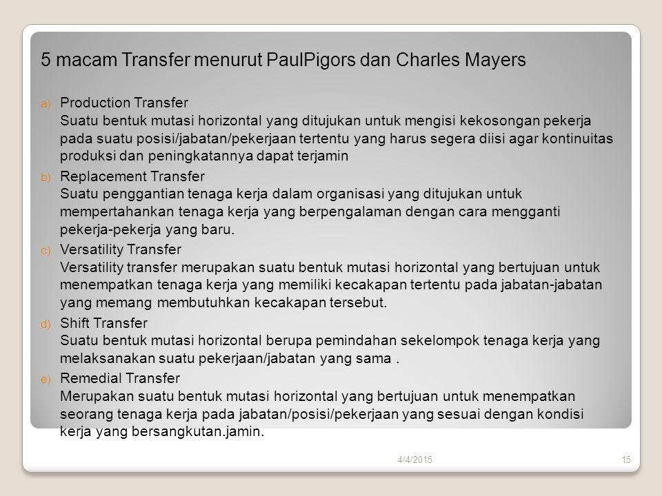 5 macam Transfer menurut PaulPigors dan Charles Mayers a) Production Transfer Suatu bentuk mutasi horizontal yang ditujukan untuk mengisi kekosongan p