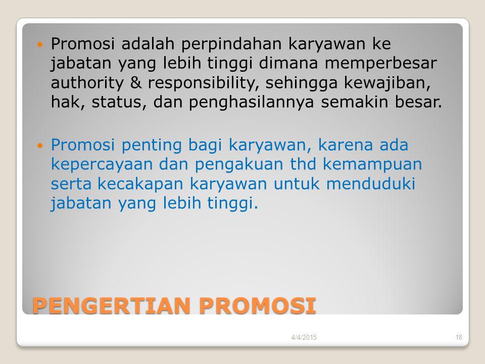 PENGERTIAN PROMOSI Promosi adalah perpindahan karyawan ke jabatan yang lebih tinggi dimana memperbesar authority & responsibility, sehingga kewajiban,