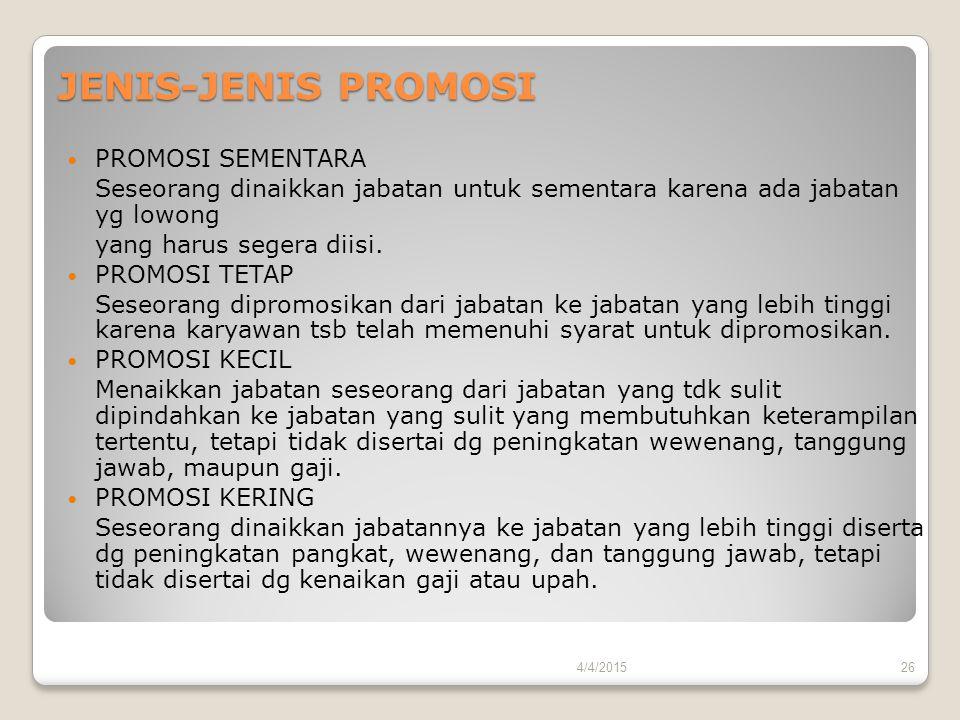JENIS-JENIS PROMOSI PROMOSI SEMENTARA Seseorang dinaikkan jabatan untuk sementara karena ada jabatan yg lowong yang harus segera diisi. PROMOSI TETAP