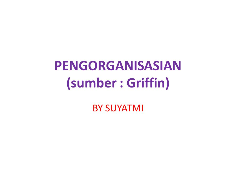 PENGORGANISASIAN (sumber : Griffin) BY SUYATMI