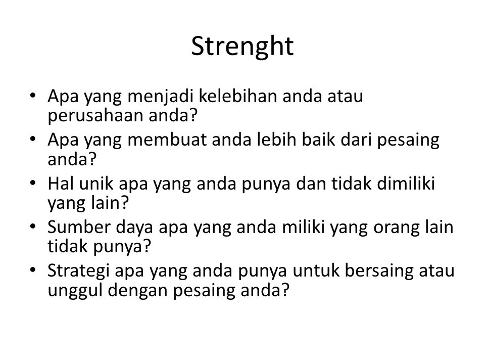 Strenght Apa yang menjadi kelebihan anda atau perusahaan anda.