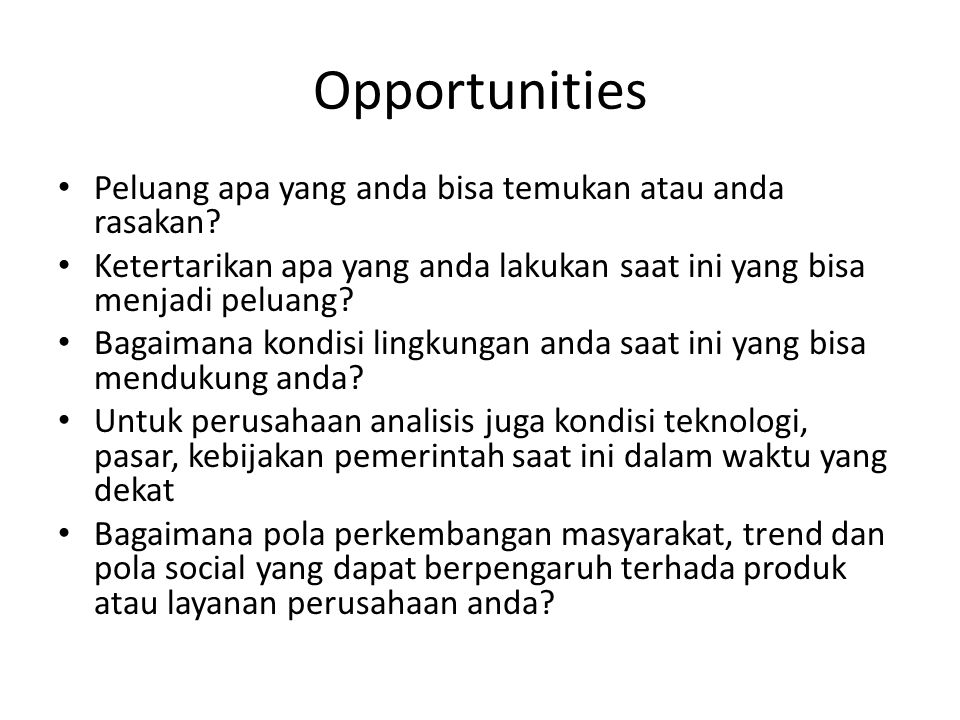 Opportunities Peluang apa yang anda bisa temukan atau anda rasakan.