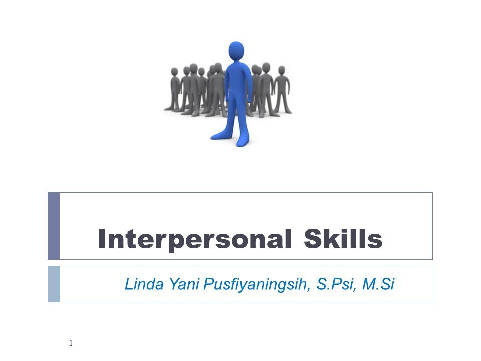 Interpersonal Skills Linda Yani Pusfiyaningsih, S.Psi, M.Si 1
