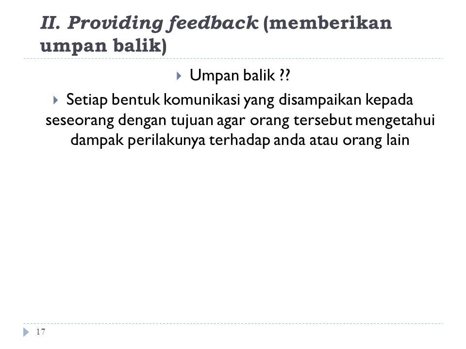 II.Providing feedback (memberikan umpan balik) 17  Umpan balik ?.