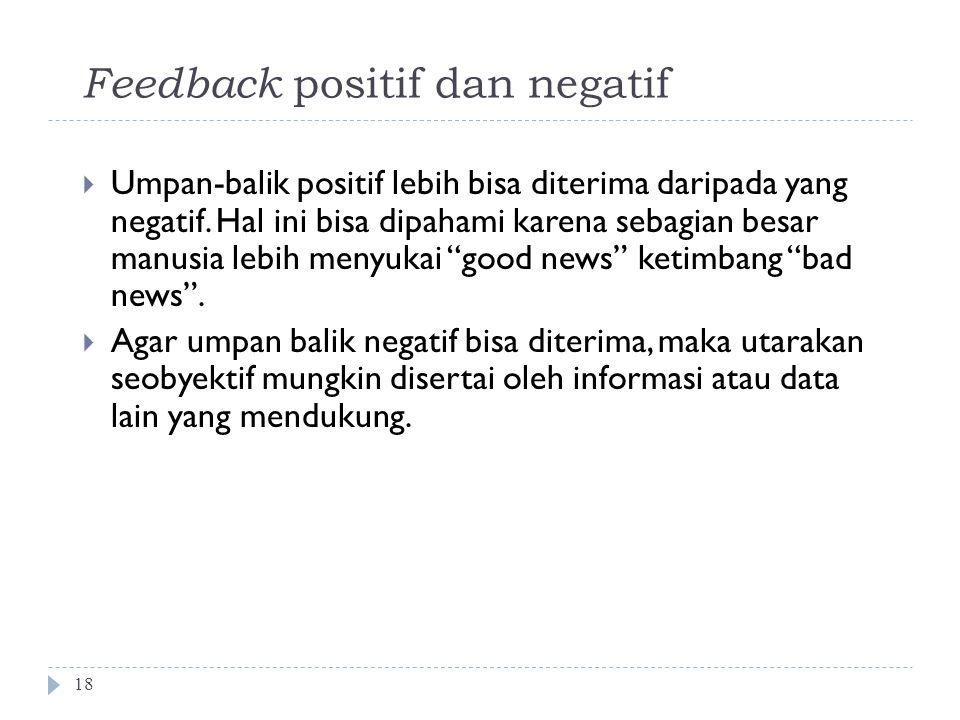 Feedback positif dan negatif 18  Umpan-balik positif lebih bisa diterima daripada yang negatif.
