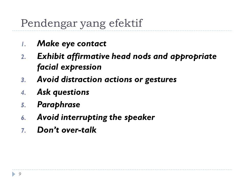 Pendengar yang efektif 9 1.Make eye contact 2.