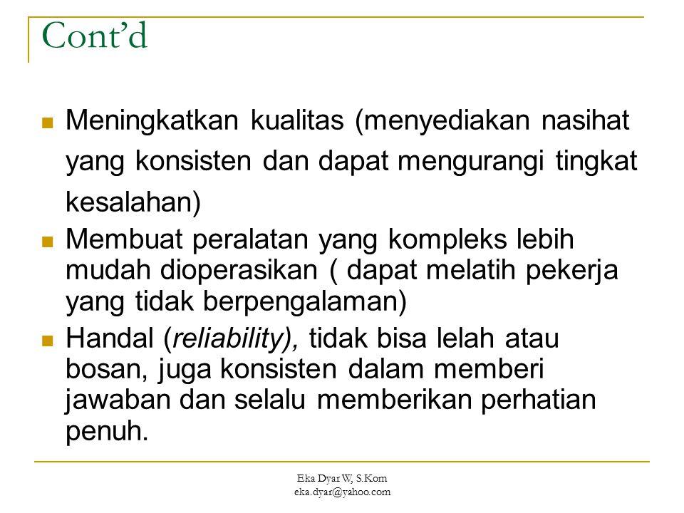 Eka Dyar W, S.Kom eka.dyar@yahoo.com Cont'd Meningkatkan kualitas (menyediakan nasihat yang konsisten dan dapat mengurangi tingkat kesalahan) Membuat