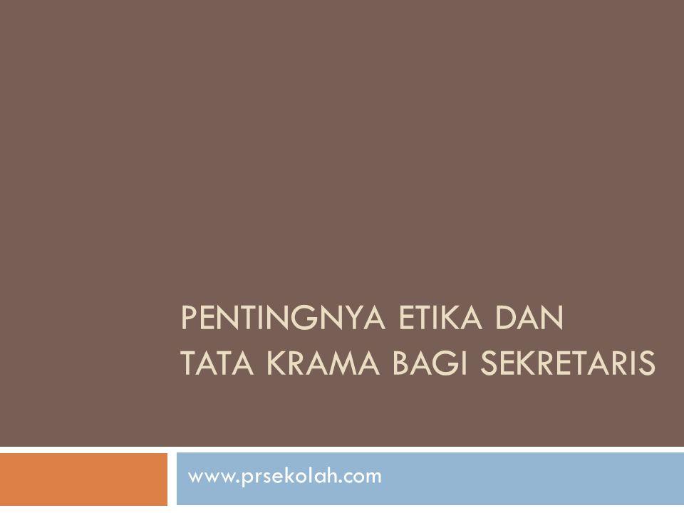 PENTINGNYA ETIKA DAN TATA KRAMA BAGI SEKRETARIS www.prsekolah.com