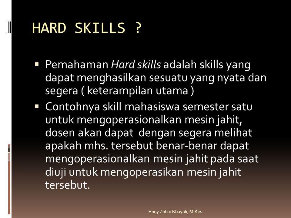 HARD SKILLS ?  Pemahaman Hard skills adalah skills yang dapat menghasilkan sesuatu yang nyata dan segera ( keterampilan utama )  Contohnya skill mah