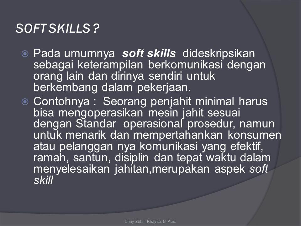 SOFT SKILLS ?  Pada umumnya soft skills dideskripsikan sebagai keterampilan berkomunikasi dengan orang lain dan dirinya sendiri untuk berkembang dala