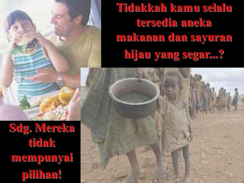 Dan ingatkanlah kepada diri kami untuk selalu meminta sedikit dan memberi lebih banyak!!!