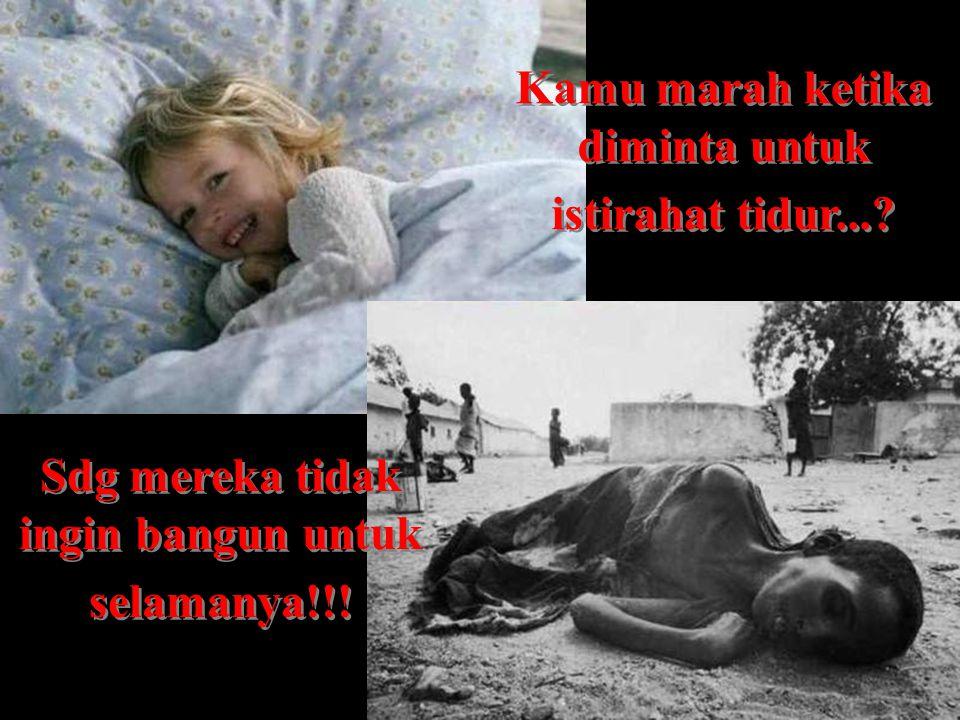 Kamu marah ketika diminta untuk istirahat tidur....