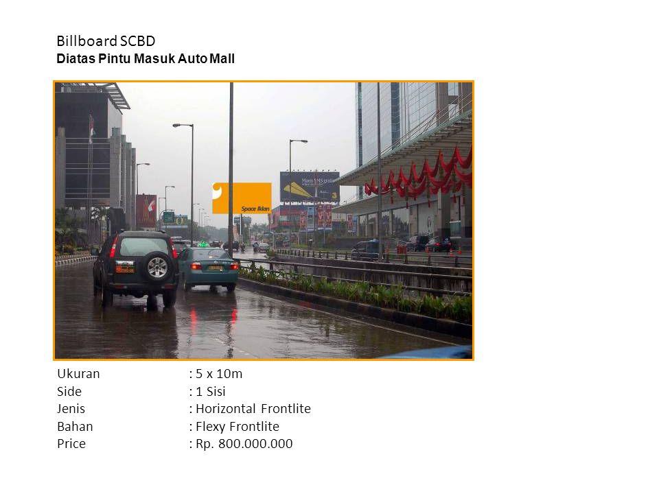 Billboard SCBD Diatas Pintu Masuk Auto Mall Ukuran : 5 x 10m Side: 1 Sisi Jenis: Horizontal Frontlite Bahan: Flexy Frontlite Price: Rp. 800.000.000