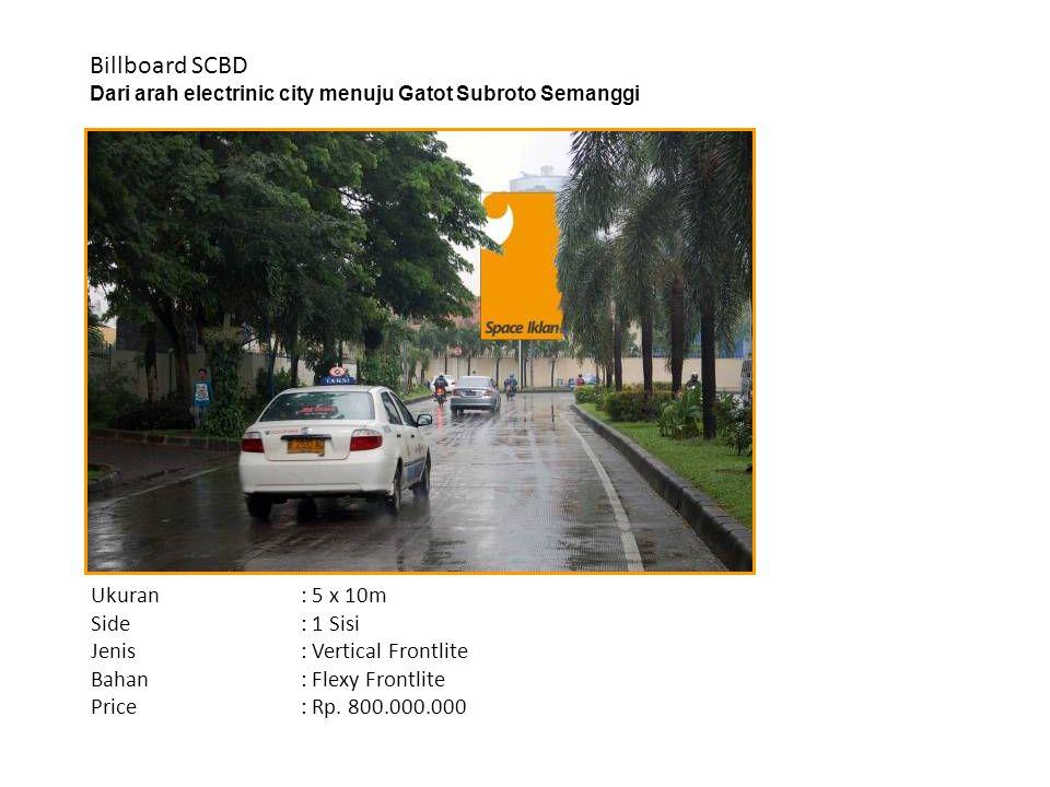 Billboard SCBD Dari arah electrinic city menuju Gatot Subroto Semanggi Ukuran : 5 x 10m Side: 1 Sisi Jenis: Vertical Frontlite Bahan: Flexy Frontlite