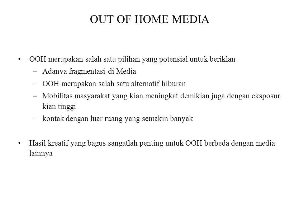 OUT OF HOME MEDIA OOH merupakan salah satu pilihan yang potensial untuk beriklan –Adanya fragmentasi di Media –OOH merupakan salah satu alternatif hib