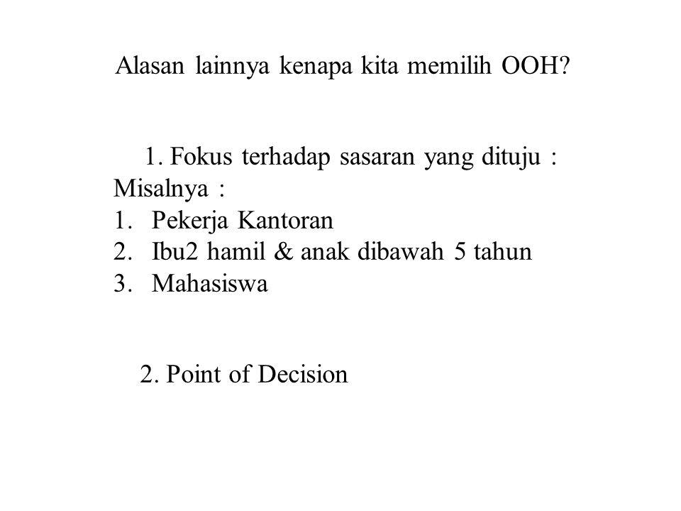 1. Fokus terhadap sasaran yang dituju : Misalnya : 1.Pekerja Kantoran 2.Ibu2 hamil & anak dibawah 5 tahun 3.Mahasiswa 2. Point of Decision Alasan lain