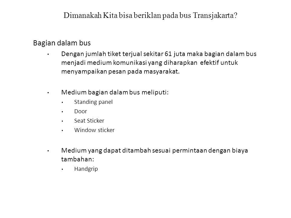 Dimanakah Kita bisa beriklan pada bus Transjakarta? Bagian dalam bus Dengan jumlah tiket terjual sekitar 61 juta maka bagian dalam bus menjadi medium