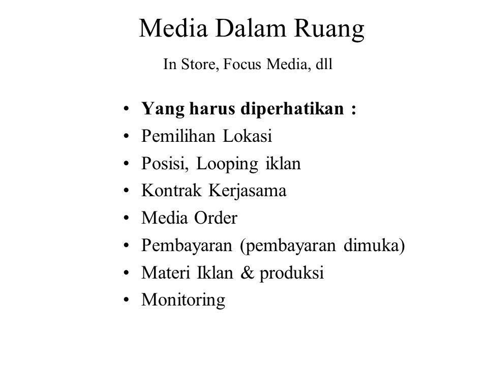 Media Dalam Ruang In Store, Focus Media, dll Yang harus diperhatikan : Pemilihan Lokasi Posisi, Looping iklan Kontrak Kerjasama Media Order Pembayaran