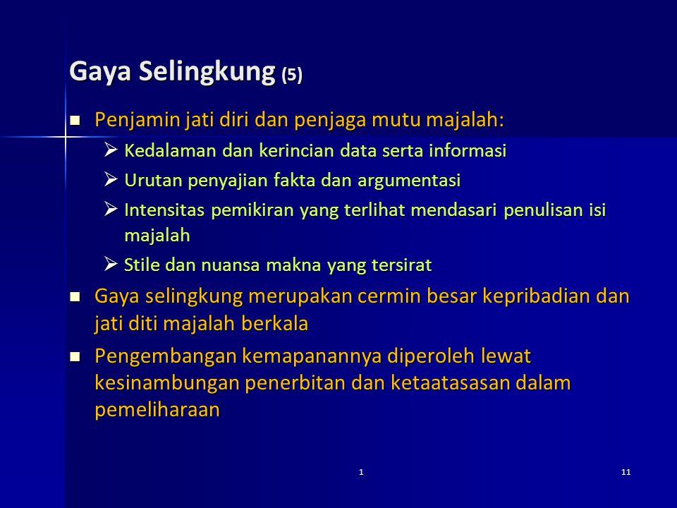 Gaya Selingkung (5) Penjamin jati diri dan penjaga mutu majalah: Penjamin jati diri dan penjaga mutu majalah:  Kedalaman dan kerincian data serta inf