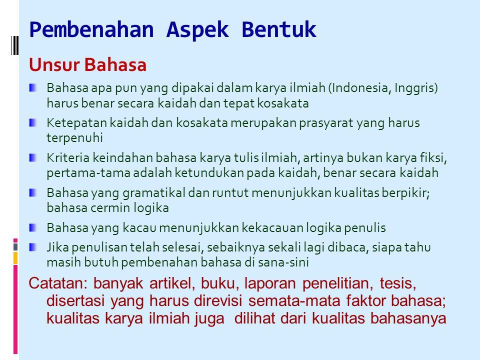 Pembenahan Aspek Bentuk Unsur Bahasa Bahasa apa pun yang dipakai dalam karya ilmiah (Indonesia, Inggris) harus benar secara kaidah dan tepat kosakata