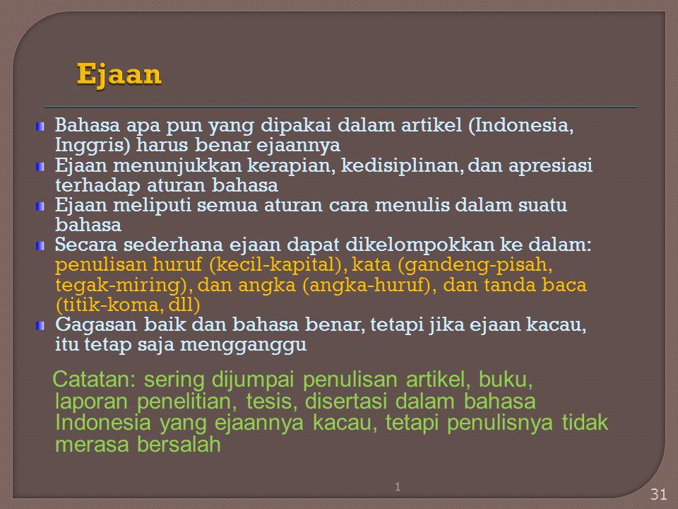 Bahasa apa pun yang dipakai dalam artikel (Indonesia, Inggris) harus benar ejaannya Ejaan menunjukkan kerapian, kedisiplinan, dan apresiasi terhadap a