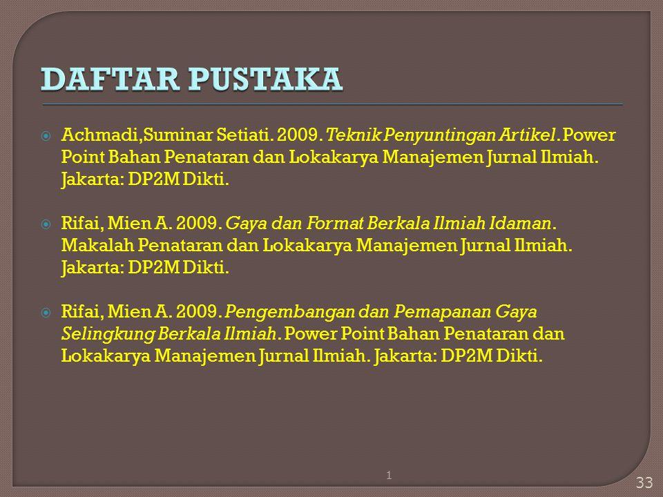  Achmadi,Suminar Setiati. 2009. Teknik Penyuntingan Artikel. Power Point Bahan Penataran dan Lokakarya Manajemen Jurnal Ilmiah. Jakarta: DP2M Dikti.