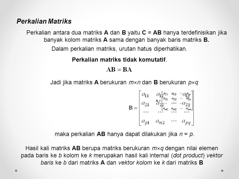 Perkalian Matriks Jadi jika matriks A berukuran m  n dan B berukuran p  q maka perkalian AB hanya dapat dilakukan jika n = p.