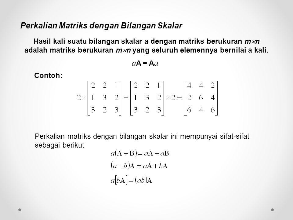 Perkalian Matriks dengan Bilangan Skalar Hasil kali suatu bilangan skalar a dengan matriks berukuran m  n adalah matriks berukuran m  n yang seluruh